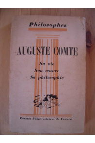 Auguste Comte (Sa vie, son oeuvre, sa philosophie)