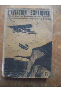 L'aviation expliquée. renfermant un dictionnaire des termes employés en aviation