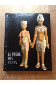 Le régne des idoles De l'âge préhistorique au déclin de l'Egypte