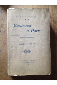 Casanova à paris. ses séjours racontés par lui-même, avec notes, additions et commentaires