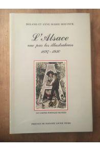 L'Alsace vue par les illustrateurs, 1897-1930 : 319 cartes postales signées
