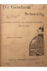 D'r Gendarm Schneidig, Sine Lawes-Liewes-Un Lidensgschichte im Elsass