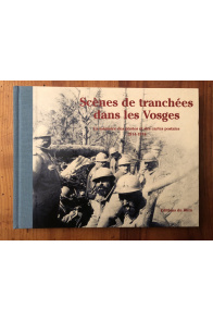 Scènes de tranchées dans les Vosges - la Grande Guerre au quotidien, 1914-1915