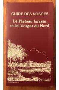 Guide des Vosges 2 : le plateau lorrain et les Vosges du Nord