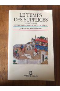 Le temps des supplices : De l'obéissance sous les rois absolus, XVe-XVIIIe siècle